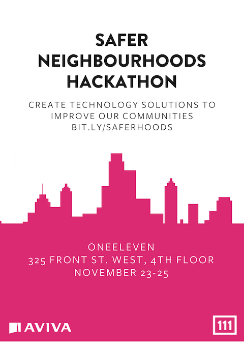 Safer Neighbourhoods Hackathon, presented by OneEleven and Aviva Canada, November 23-25, 2018